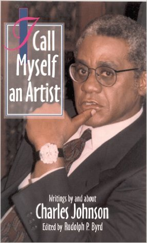 Click for more detail about I Call Myself An Artist: Writings by and About Charles Johnson by Rudolph P. Byrd