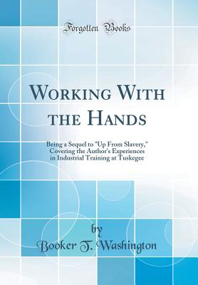 Click for more detail about Working With the Hands by Booker T. Washington