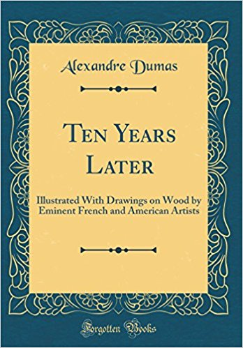 Click for more detail about Ten Years Later by Alexandre Dumas