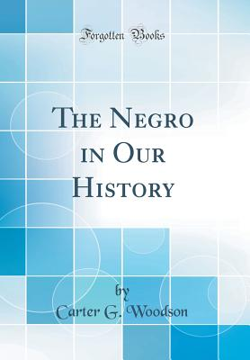 Click for more detail about The Negro in Our History by Carter G. Woodson