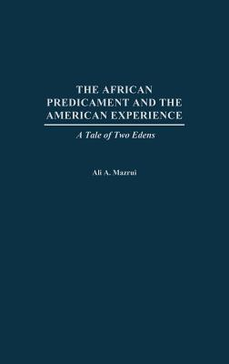 Click for more detail about The African Predicament and the American Experience: A Tale of Two Edens by Ali Mazrui