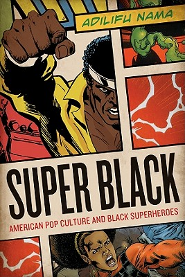 Click for more detail about Super Black: American Pop Culture and Black Superheroes by Adilifu Nama
