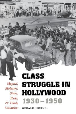 Book Cover Class Struggle in Hollywood, 1930-1950: Moguls, Mobsters, Stars, Reds, and Trade Unionists by Gerald Horne