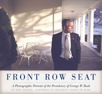 Click for more detail about Front Row Seat: A Photographic Portrait Of The Presidency Of George W. Bush (Focus On American History Series) by Eric Draper