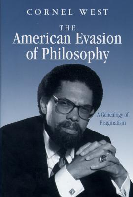 Click for more detail about The American Evasion of Philosophy: A Genealogy of Pragmatism by Cornel West