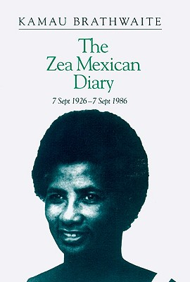 Click for more detail about The Zea Mexican Diary: 7 September 1926-7 September 1986 by Kamau Brathwaite