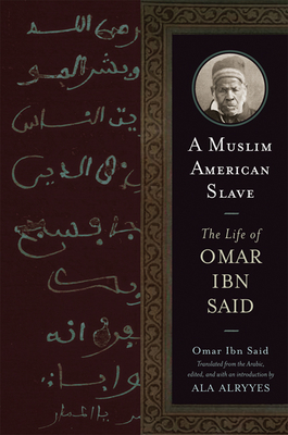 Click for more detail about A Muslim American Slave: The Life of Omar Ibn Said by Omar Ibn Said