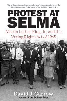 Click for more detail about Protest at Selma: Martin Luther King, Jr., and the Voting Rights Act of 1965 by David J. Garrow