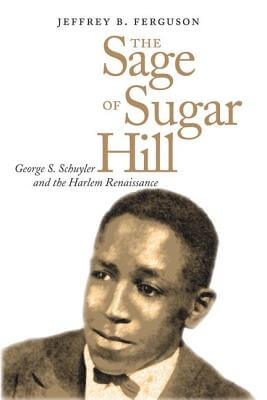 Click for more detail about The Sage Of Sugar Hill: George S. Schuyler And The Harlem Renaissance by Jeffrey Ferguson