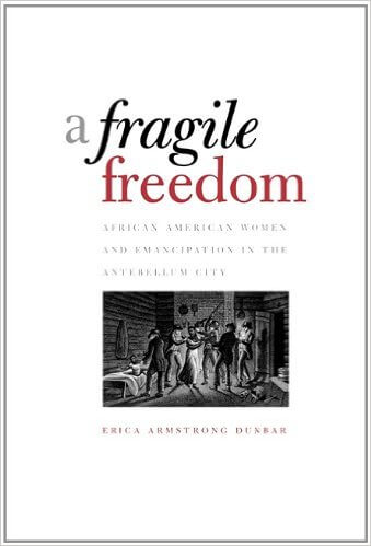 Click for more detail about A Fragile Freedom by Erica Armstrong Dunbar