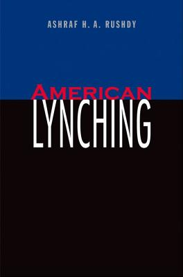 Click for more detail about American Lynching by Ashraf H. A. Rushdy