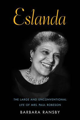 Click for more detail about Eslanda: The Large and Unconventional Life of Mrs. Paul Robeson by Barbara Ransby