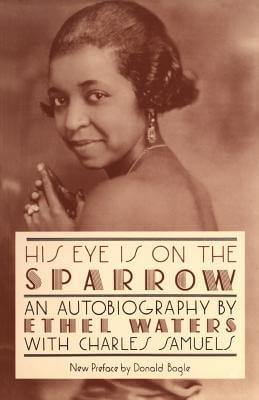 Click for more detail about His Eye Is On The Sparrow: An Autobiography (Quality Paperbacks Series) by Ethel Waters and Charles Samuels