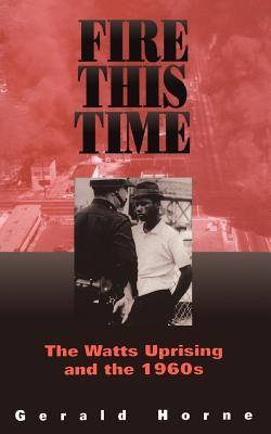Book Cover Fire This Time: The Watts Uprising And The 1960s by Gerald Horne
