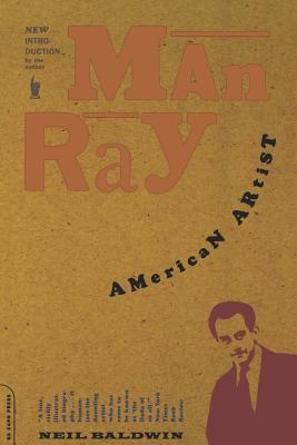 Click for more detail about Man Ray: American Artist by Neil Baldwin