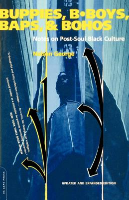 Discover other book in the same category as Buppies, B-boys, Baps, And Bohos: Notes On Post-soul Black Culture by Nelson George