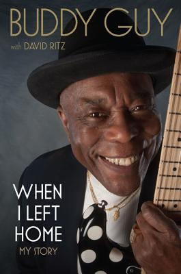 Click for more detail about When I Left Home: My Story by Buddy Guy