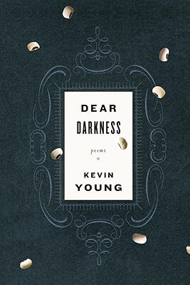 Click for more detail about Dear Darkness: Poems by Kevin Young