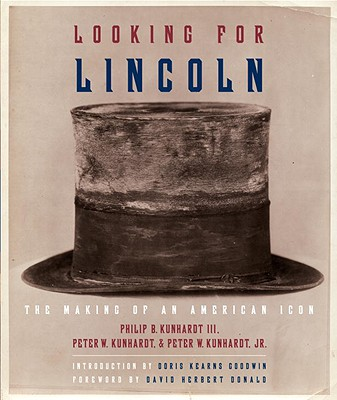 Click for more detail about Looking For Lincoln: The Making Of An American Icon by Philip B. Kunhardt III, Peter W. Kunhardt and Peter W. Kunhardt Jr.