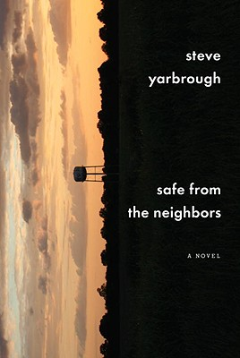 Click for more detail about Safe From The Neighbors by Steve Yarbrough