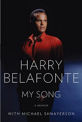 Click for more detail about My Song: A Memoir by Harry Belafonte and Michael Shnayerson