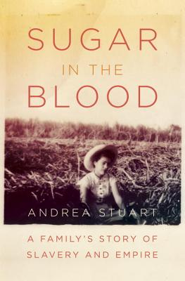 Click for a larger image of Sugar in the Blood: A Family's Story of Slavery and Empire