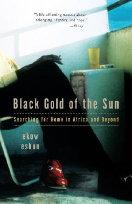 Click for a larger image of Black Gold of the Sun: Searching for Home in Africa and Beyond