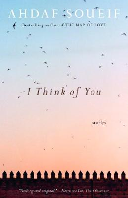 Click for more detail about I Think of You: Stories by Ahdaf Soueif