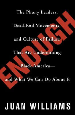 Click for a larger image of Enough: The Phony Leaders, Dead-End Movements, and Culture of Failure That Are Undermining Black America—and What We Can Do About It