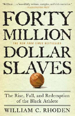 Click for more detail about Forty Million Dollar Slaves: The Rise, Fall, and Redemption of the Black Athlete by William C. Rhoden