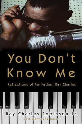 Click for more detail about You Don't Know Me: Reflections of My Father, Ray Charles by Ray Charles Robinson Jr.