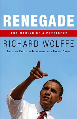 Click for more detail about Renegade: The Making Of A President by Richard Wolffe