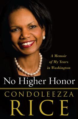 Click for more detail about No Higher Honor: A Memoir of My Years in Washington by Condoleezza Rice