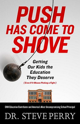 Click for more detail about Push Has Come to Shove: Getting Our Kids the Education They Deserve—Even If It Means Picking a Fight by Steve Perry
