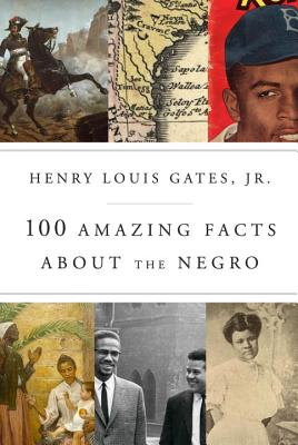 Click for more detail about 100 Amazing Facts About the Negro by Henry Louis Gates, Jr.