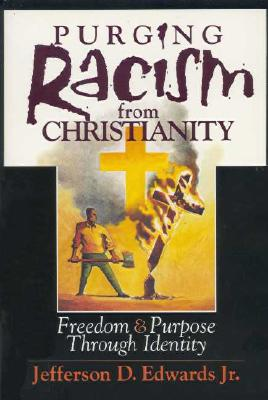 Click for more detail about Purging Racism from Christianity: Freedom & Purpose Through Identity by Jeff Edwards