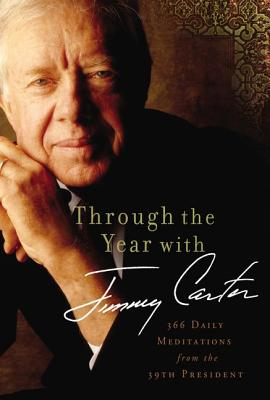Click for more detail about Through The Year With Jimmy Carter: 366 Daily Meditations From The 39Th President by Jimmy Carter