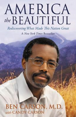 Click for more detail about America the Beautiful: Rediscovering What Made This Nation Great by Ben Carson