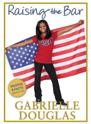 Click for more detail about Raising The Bar by Gabrielle Douglas