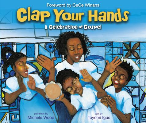 Click for more detail about Clap Your Hands: A Celebration of Gospel by Toyomi Igus