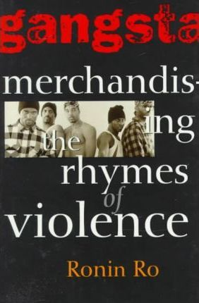 Book Cover Gangsta: Merchandizing the Rhymes of Violence by Ronin Ro