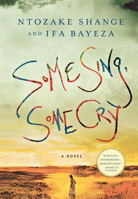 Click for more detail about Some Sing, Some Cry: A Novel by Ntozake Shange and Ifa Bayeza