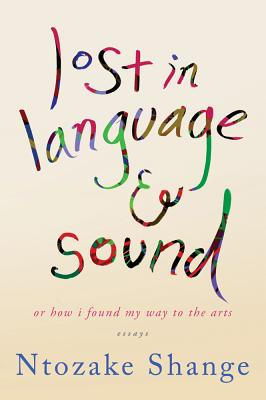 Book Cover Lost In Language & Sound: Or How I Found My Way To The Arts:Essays by Ntozake Shange