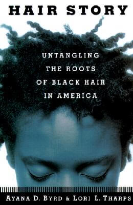 Click for more detail about Hair Story : Untangling The Roots Of Black Hair In America by Ayana Byrd and Lori Tharps