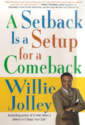 Click for more detail about A Setback Is a Setup for a Comeback by Willie Jolley