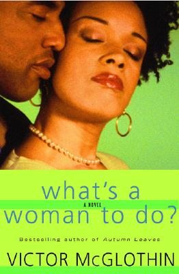 Click for more detail about What's a Woman to Do? by Victor McGlothin