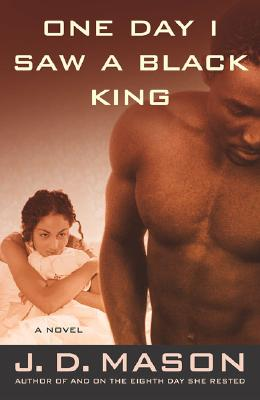 Click for more detail about One Day I Saw a Black King: A Novel by J.D. Mason