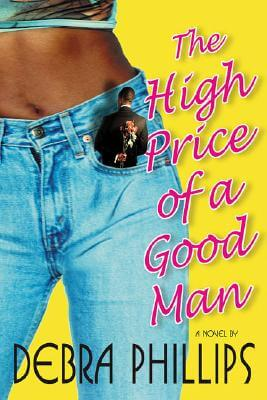 Click for more detail about The High Price of a Good Man: A Novel by Debra Phillips