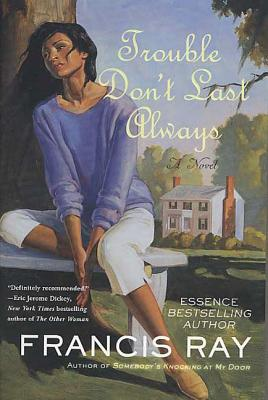 Click for more detail about Trouble Don't Last Always by Francis Ray