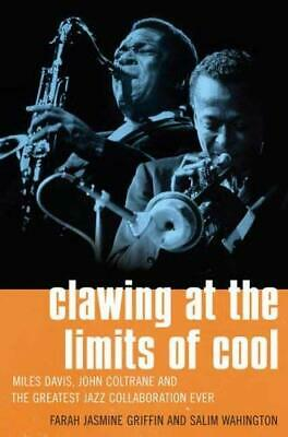 Click for more detail about Clawing at the Limits of Cool: Miles Davis, John Coltrane, and the Greatest Jazz Collaboration Ever by Farah Jasmine Griffin and Salim Washington